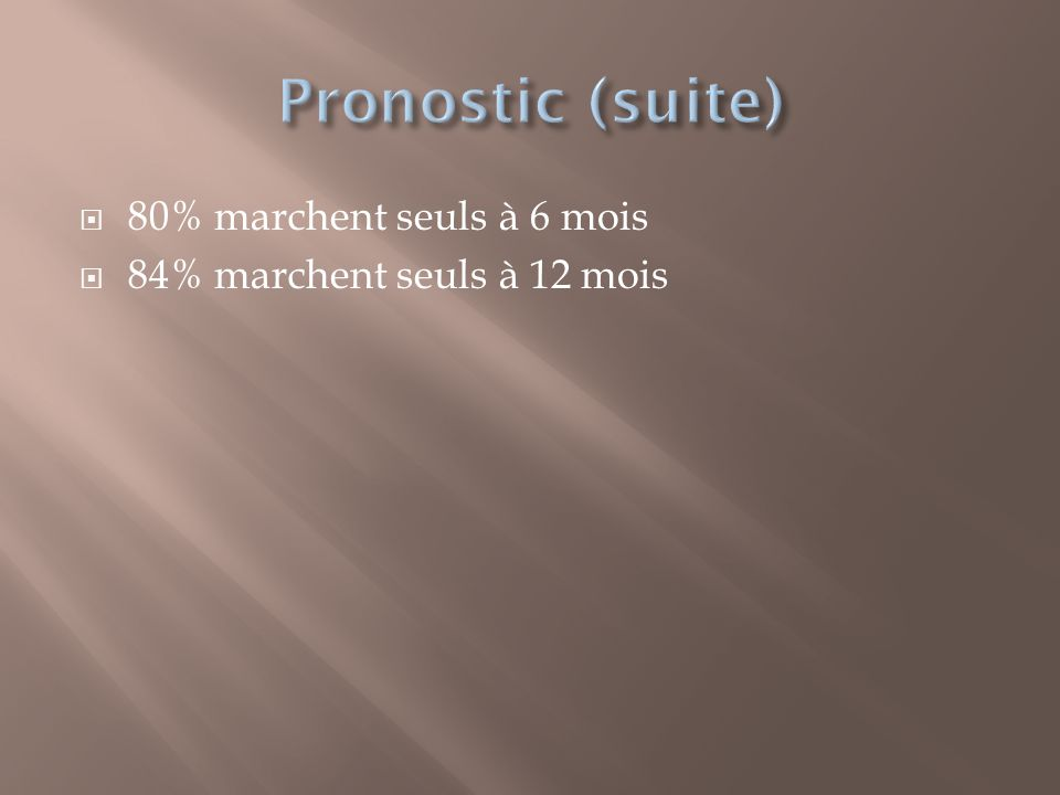Pronostic (suite) 80% marchent seuls à 6 mois