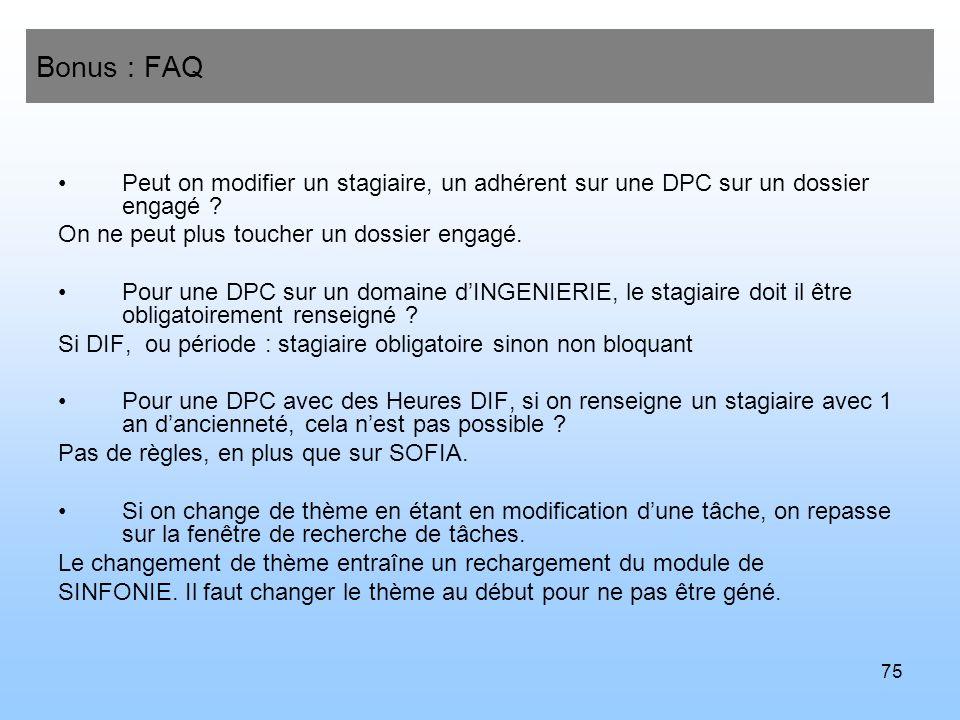 Bonus : FAQ Peut on modifier un stagiaire, un adhérent sur une DPC sur un dossier engagé On ne peut plus toucher un dossier engagé.
