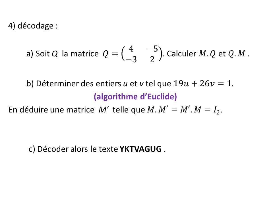 4) décodage : a) Soit Q la matrice 𝑄= 4 −5 −3 2. Calculer 𝑀. 𝑄 et 𝑄. 𝑀