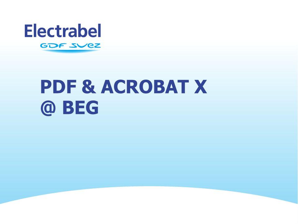 PDF & Acrobat X @ BEG N.B : Lors de la présentation de la formation, il faut bien insister que l'objectif est « Comment puis-je créer un PDF dans mon.
