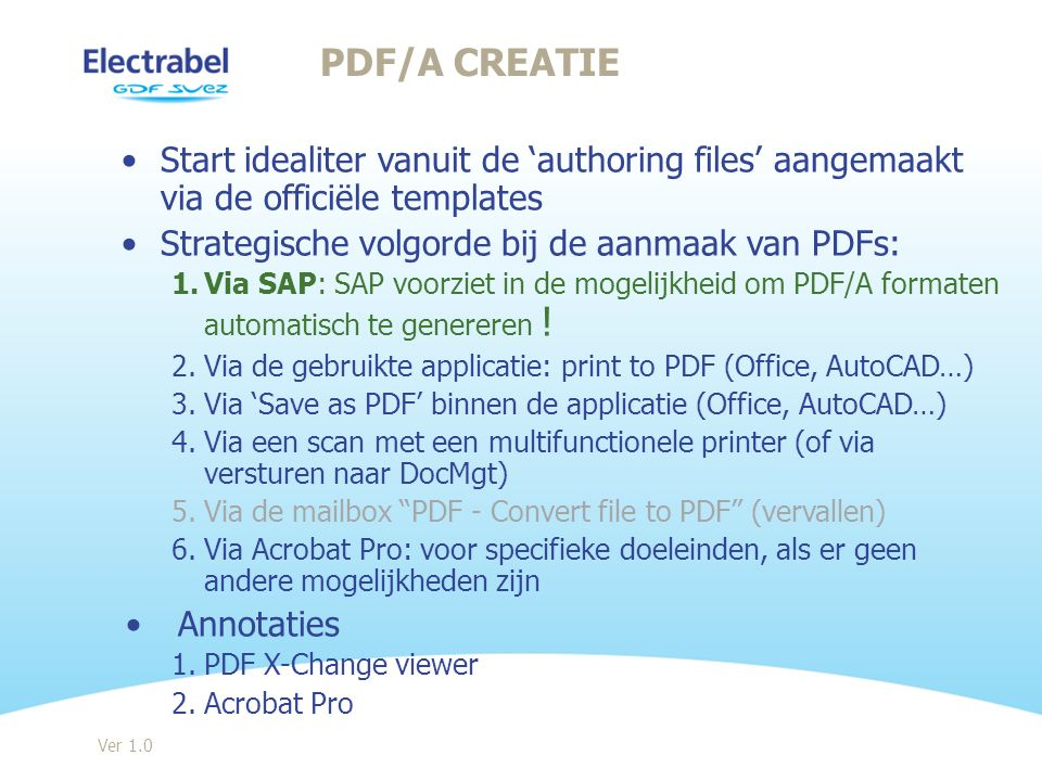 PDF/A creatie Start idealiter vanuit de 'authoring files' aangemaakt via de officiële templates. Strategische volgorde bij de aanmaak van PDFs: