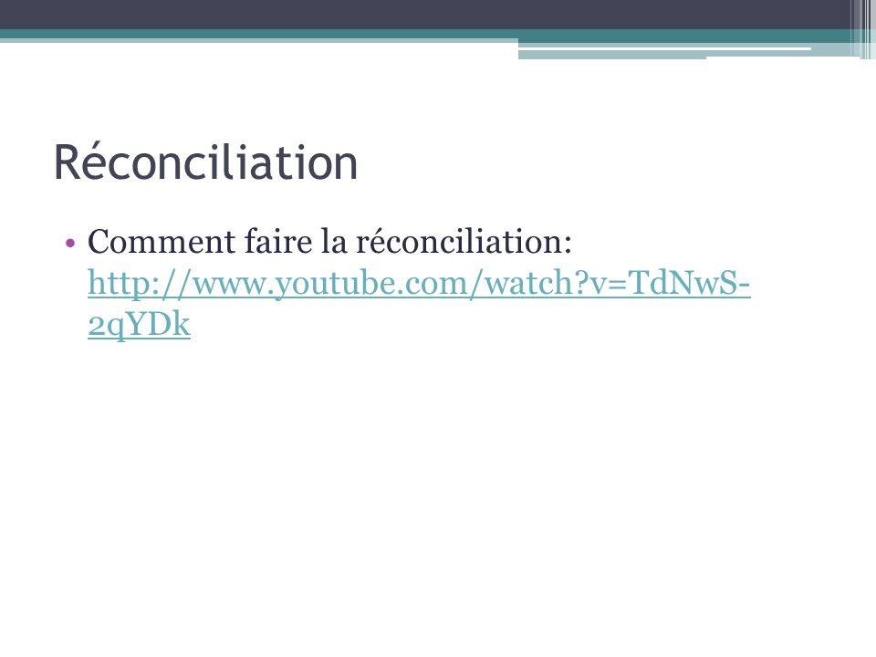 Réconciliation Comment faire la réconciliation: http://www.youtube.com/watch v=TdNwS- 2qYDk