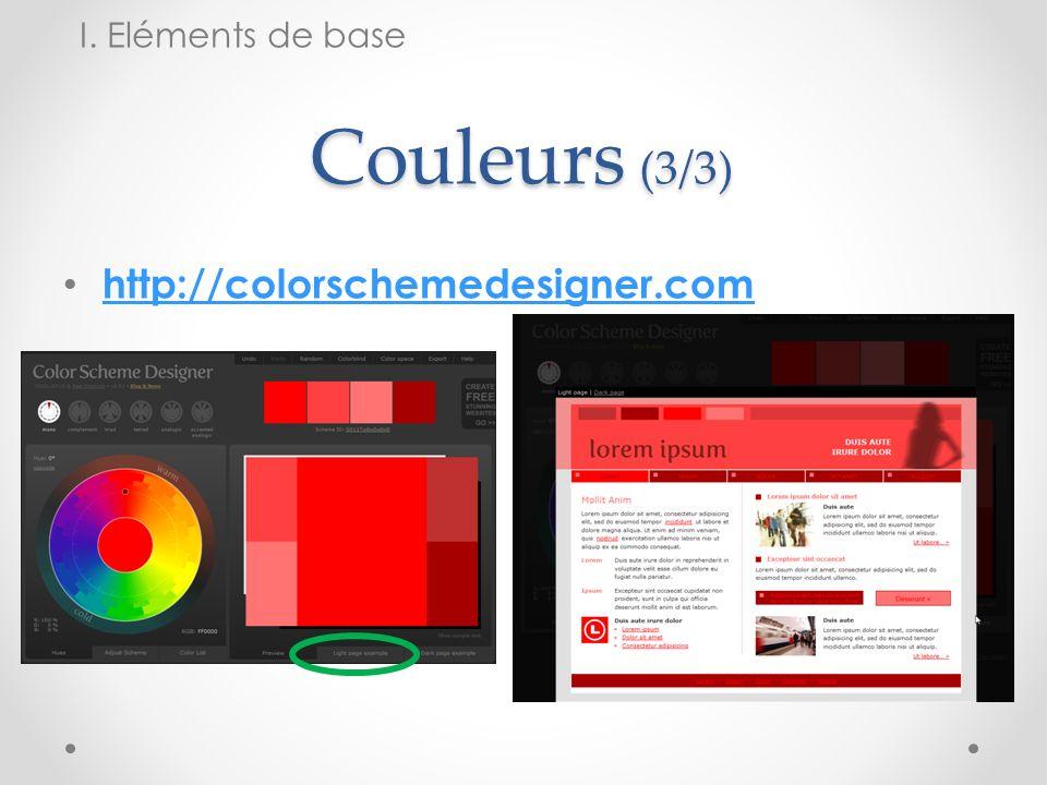 I. Eléments de base Couleurs (3/3) http://colorschemedesigner.com