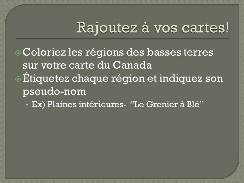Rajoutez à vos cartes! Coloriez les régions des basses terres sur votre carte du Canada. Étiquetez chaque région et indiquez son pseudo-nom.