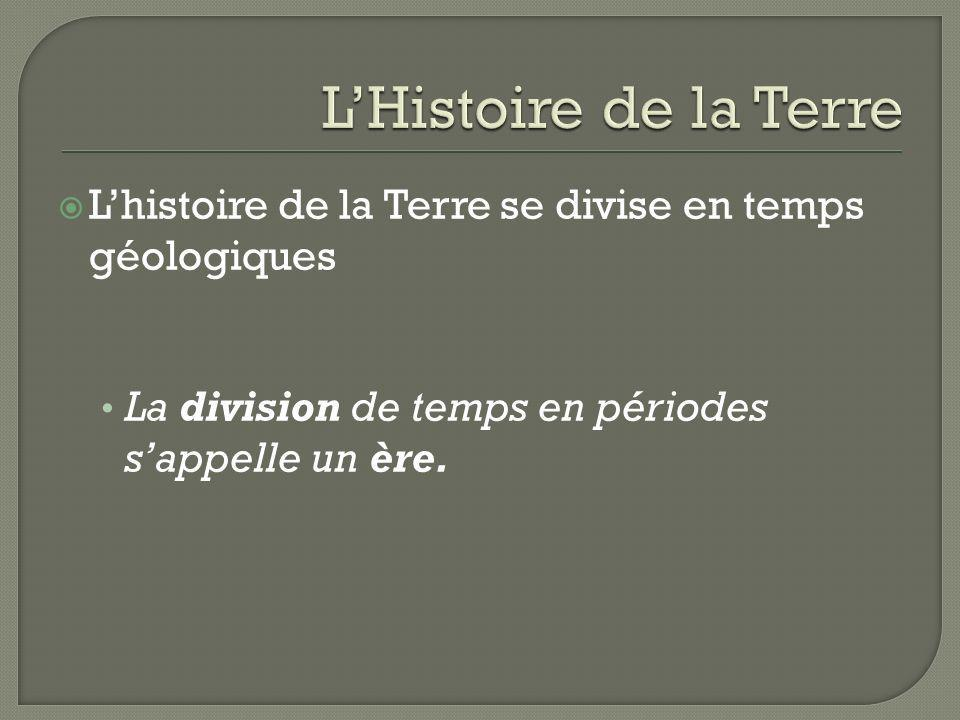 L'Histoire de la Terre L'histoire de la Terre se divise en temps géologiques.