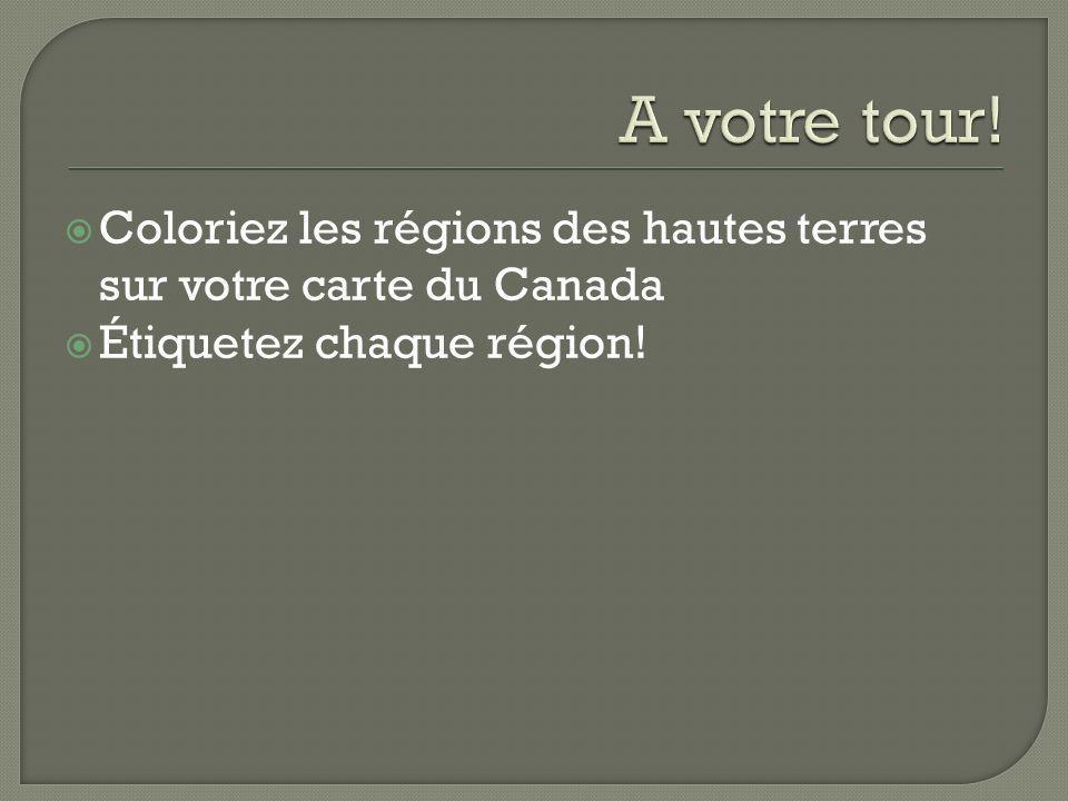 A votre tour. Coloriez les régions des hautes terres sur votre carte du Canada.