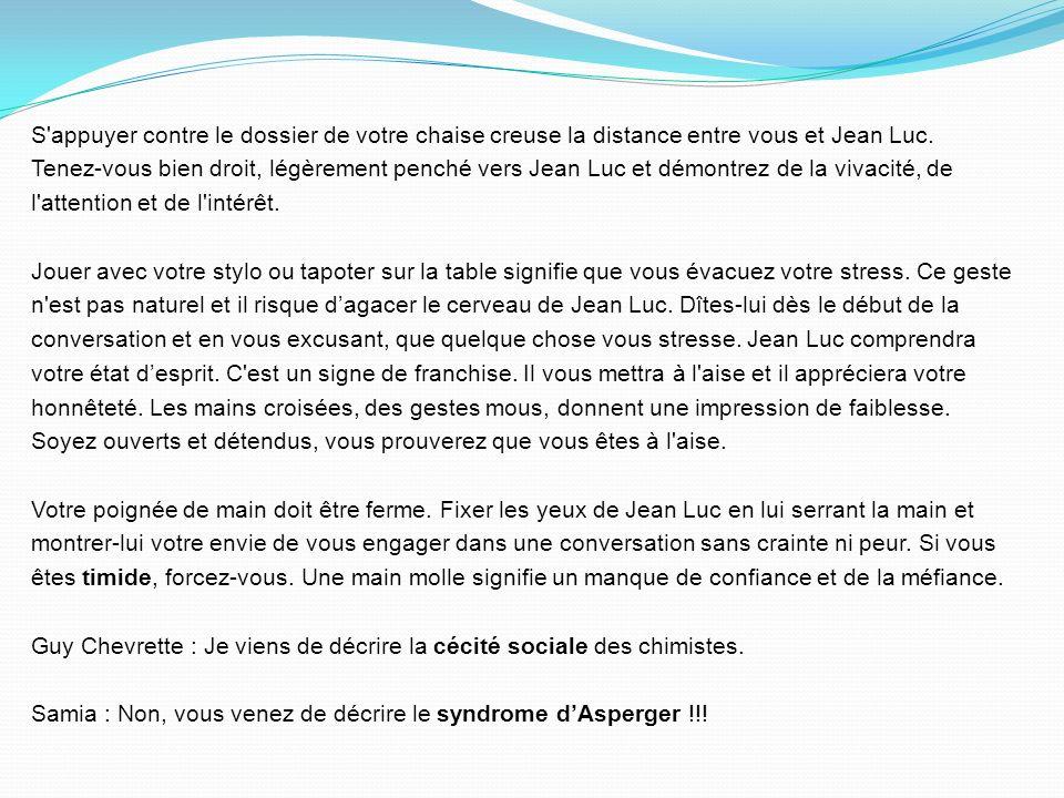 S appuyer contre le dossier de votre chaise creuse la distance entre vous et Jean Luc.