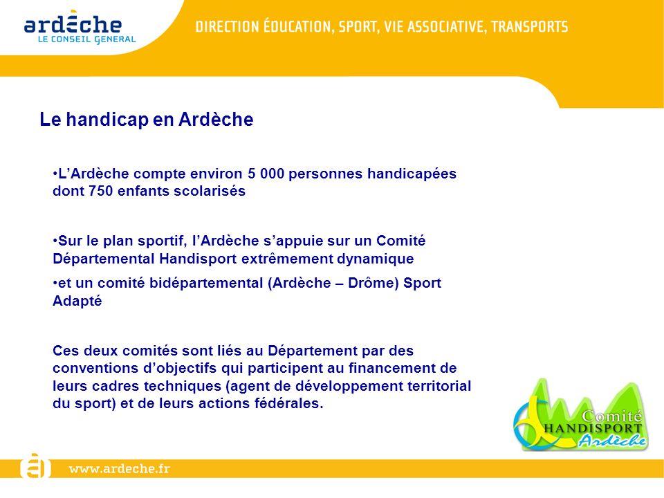 Le handicap en Ardèche L'Ardèche compte environ 5 000 personnes handicapées dont 750 enfants scolarisés.