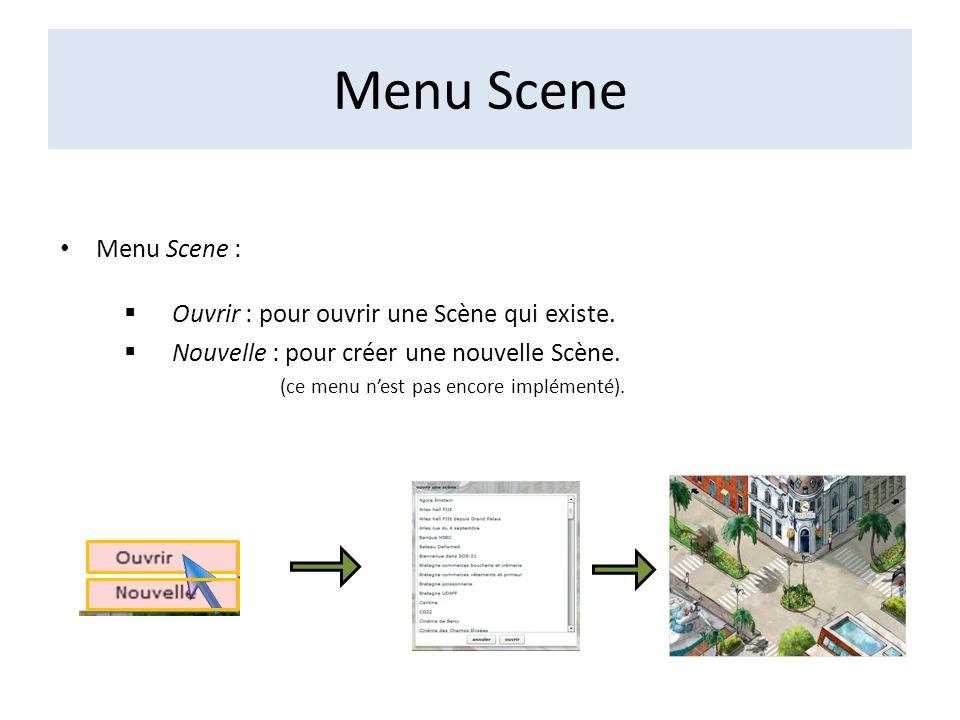 Menu Scene Menu Scene : Ouvrir : pour ouvrir une Scène qui existe.
