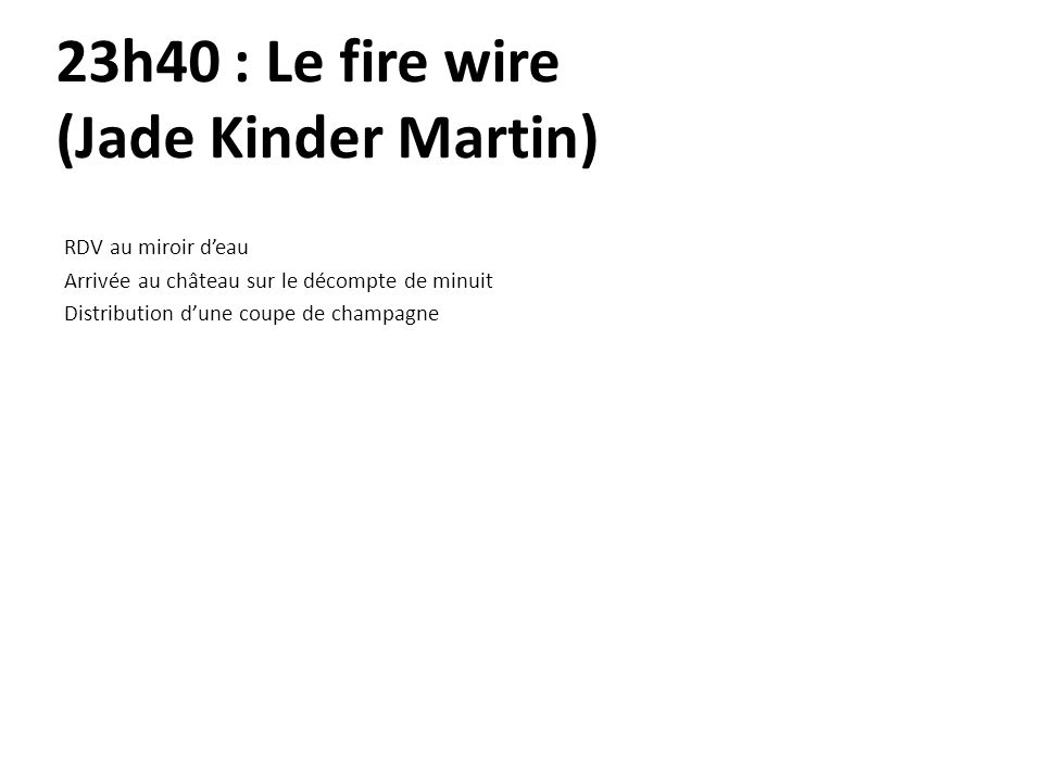 23h40 : Le fire wire (Jade Kinder Martin)