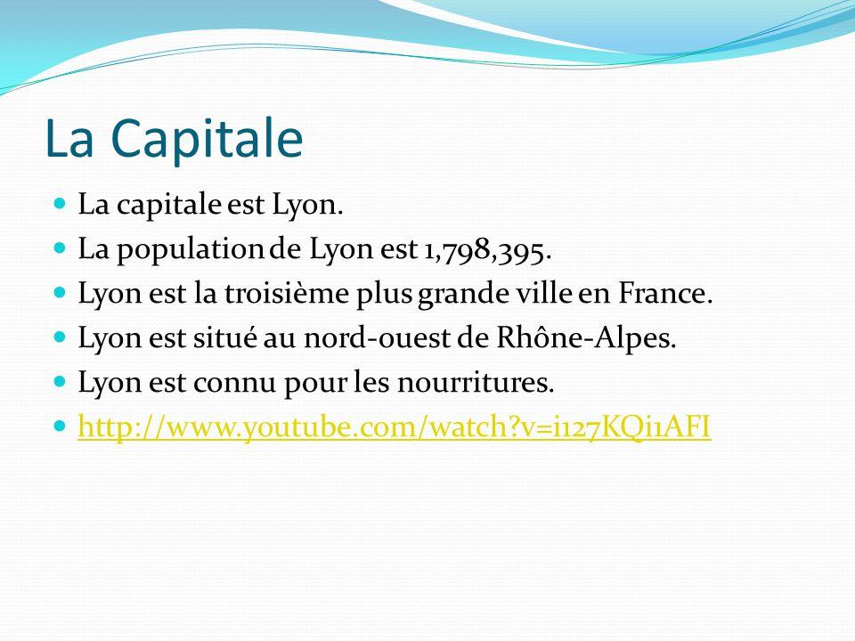 La Capitale La capitale est Lyon. La population de Lyon est 1,798,395.