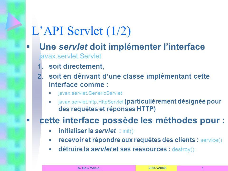 L'API Servlet (1/2) Une servlet doit implémenter l'interface javax.servlet.Servlet. soit directement,