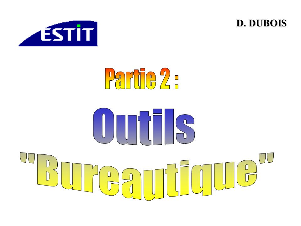 D. DUBOIS Partie 2 : Outils Bureautique