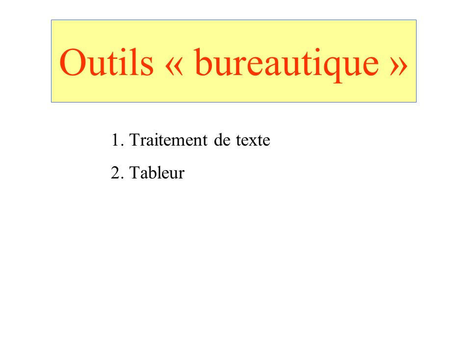 Outils « bureautique » 1. Traitement de texte 2. Tableur