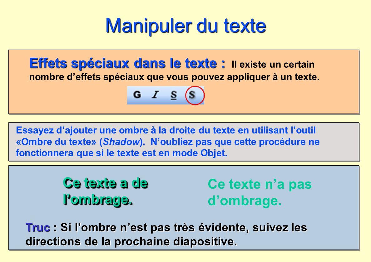 Manipuler du texte Effets spéciaux dans le texte : Il existe un certain nombre d'effets spéciaux que vous pouvez appliquer à un texte.