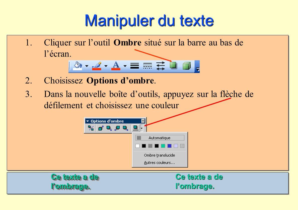 Manipuler du texte Cliquer sur l'outil Ombre situé sur la barre au bas de l'écran. Choisissez Options d'ombre.