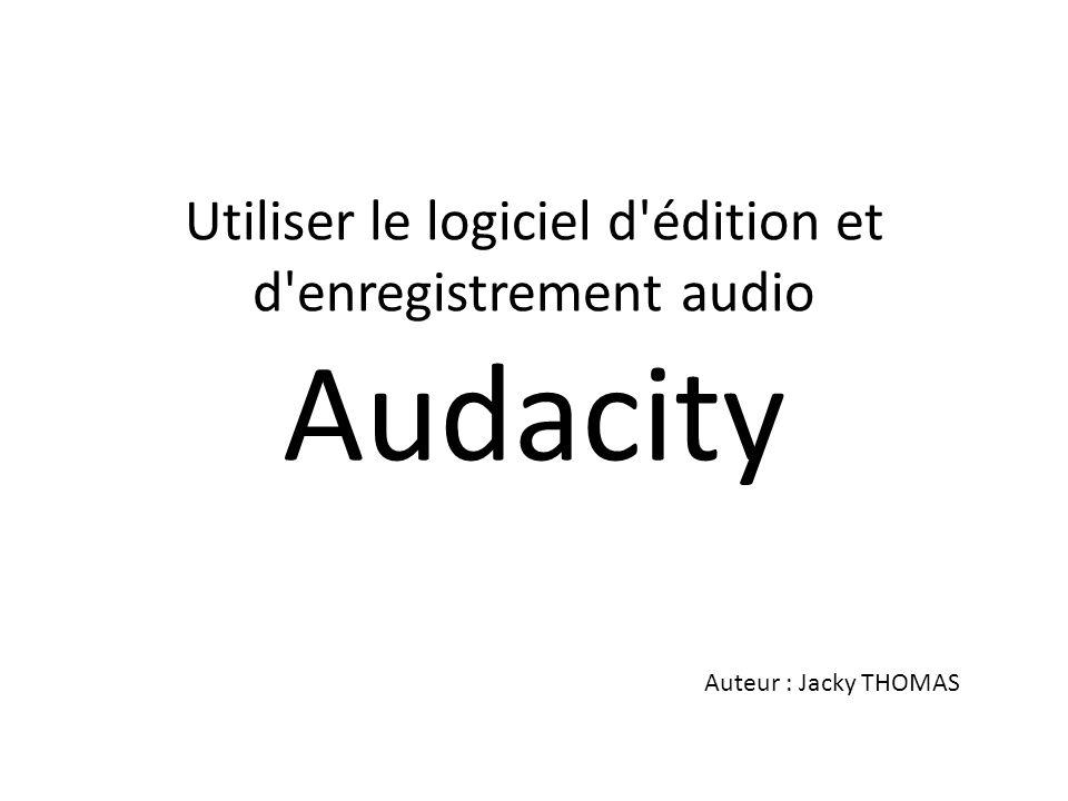 Utiliser le logiciel d édition et d enregistrement audio Audacity