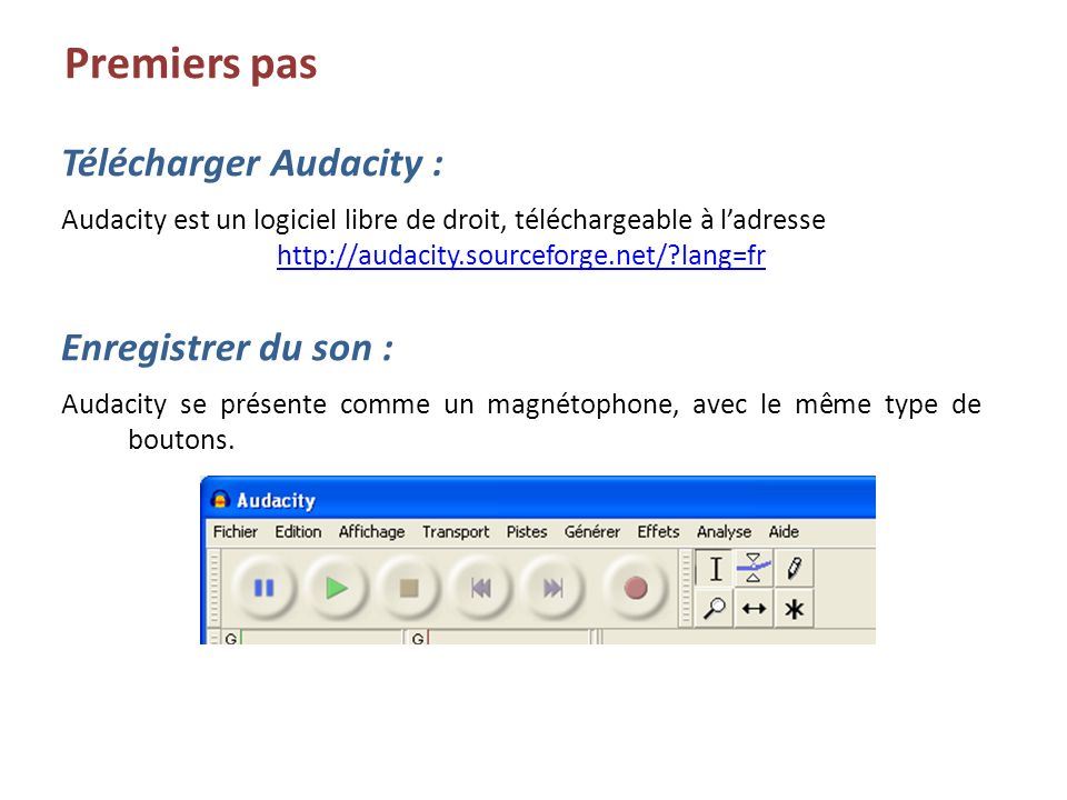 Premiers pas Télécharger Audacity : Enregistrer du son :