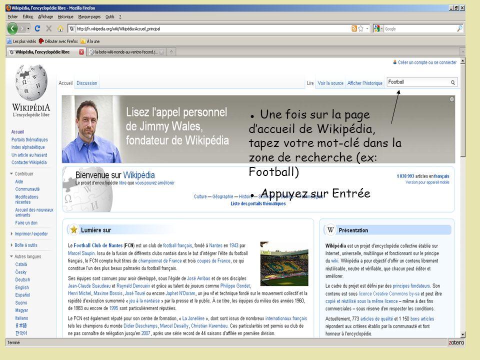 ● Une fois sur la page d'accueil de Wikipédia, tapez votre mot-clé dans la zone de recherche (ex: Football)