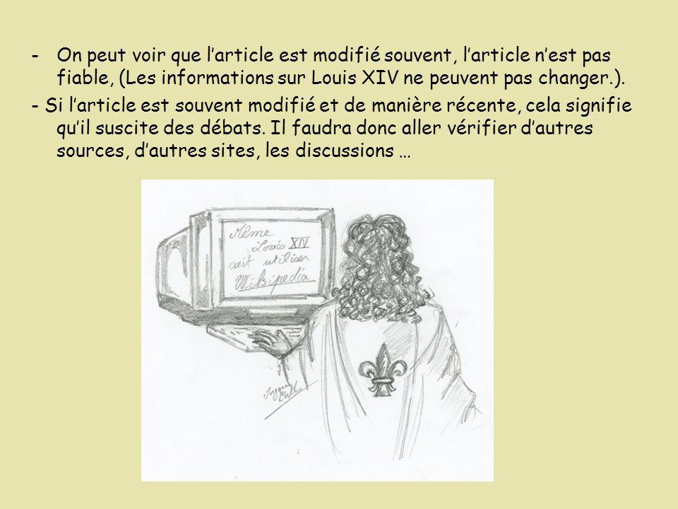 On peut voir que l'article est modifié souvent, l'article n'est pas fiable, (Les informations sur Louis XIV ne peuvent pas changer.).