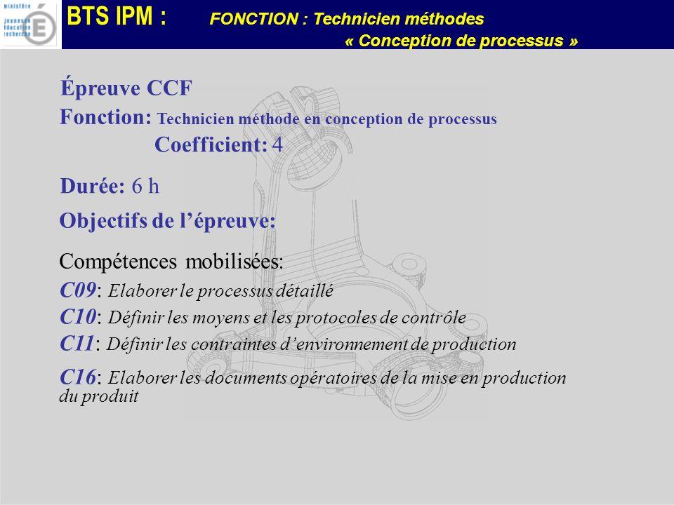 Épreuve CCF Fonction: Technicien méthode en conception de processus. Coefficient: 4. Durée: 6 h. Objectifs de l'épreuve: