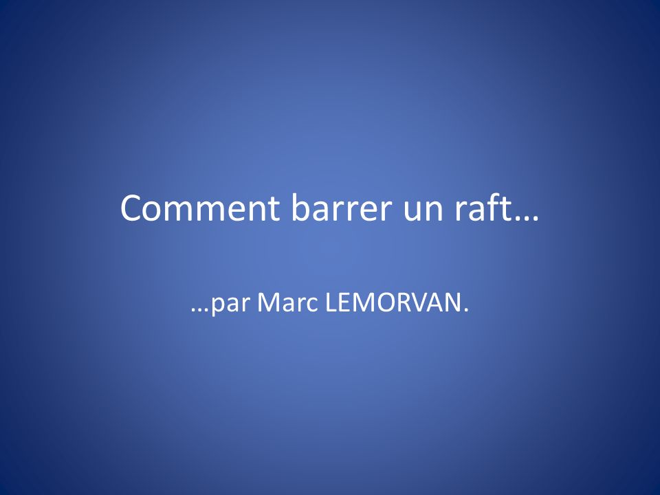 Comment barrer un raft…