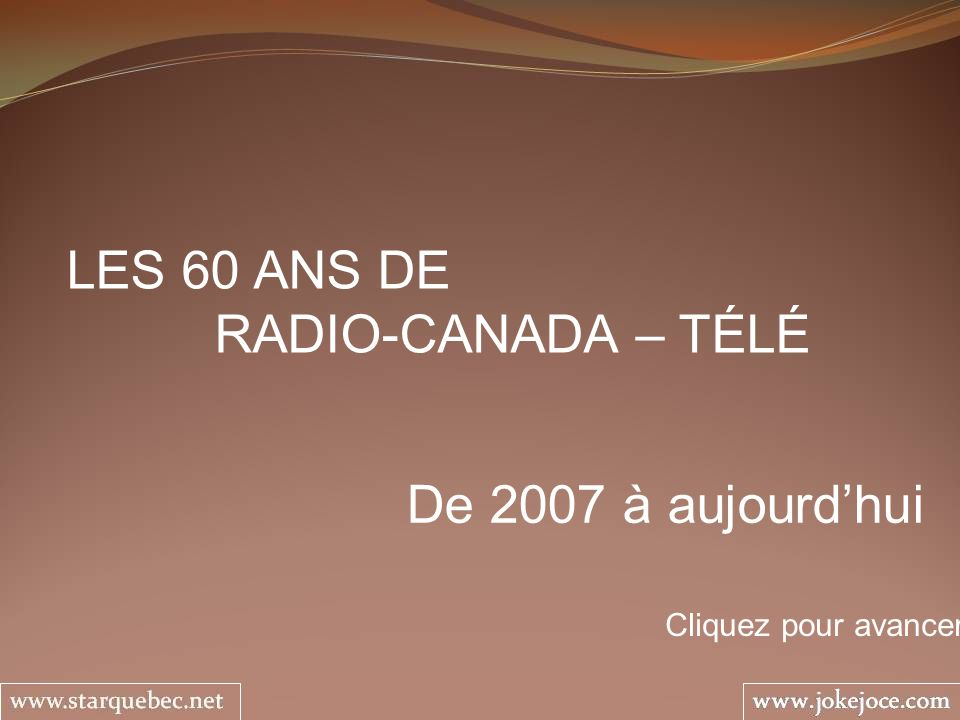 LES 60 ANS DE RADIO-CANADA – TÉLÉ De 2007 à aujourd'hui