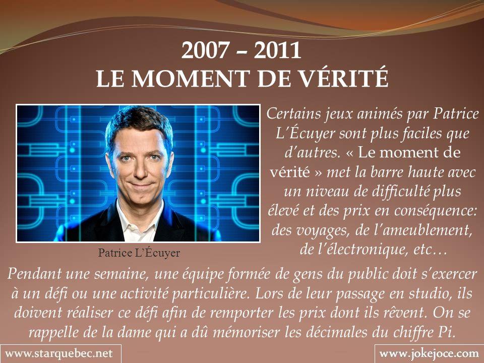 2007 – 2011 LE MOMENT DE VÉRITÉ.