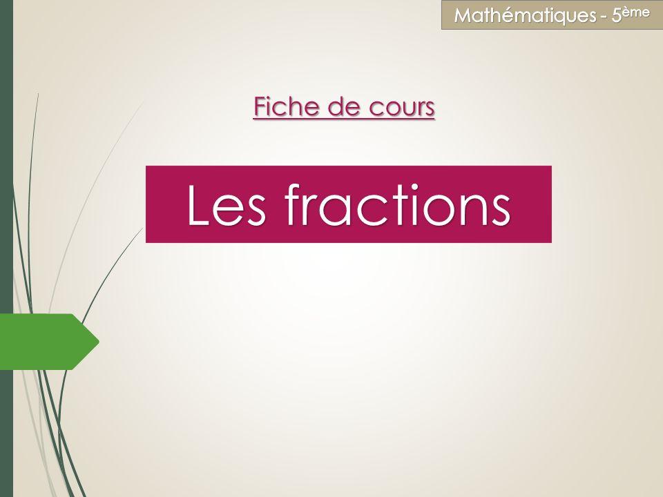 Education civique Mathématiques - 5ème Fiche de cours Les fractions