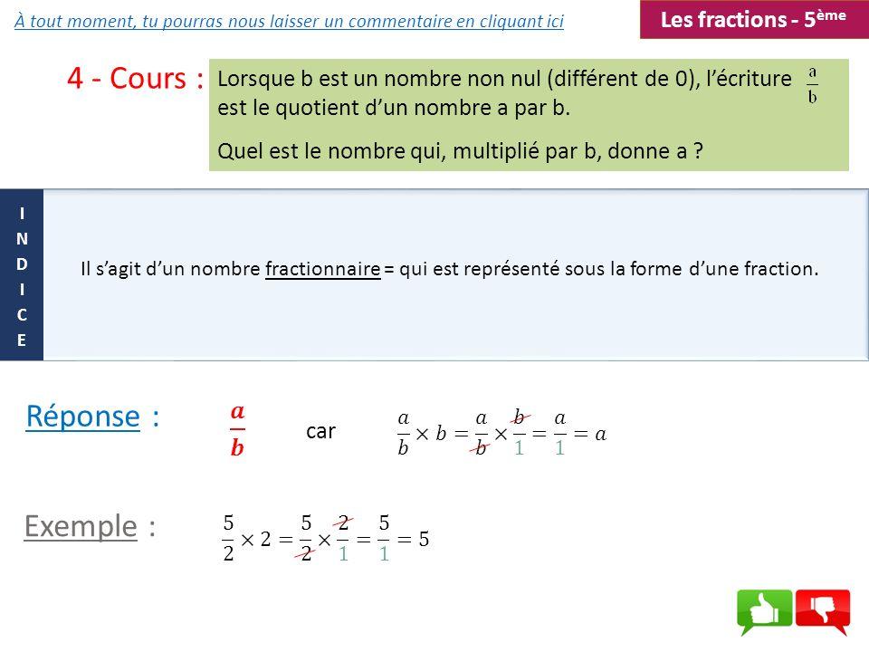 4 - Cours : Réponse : 𝒂 𝒃 car Exemple : Les fractions - 5ème