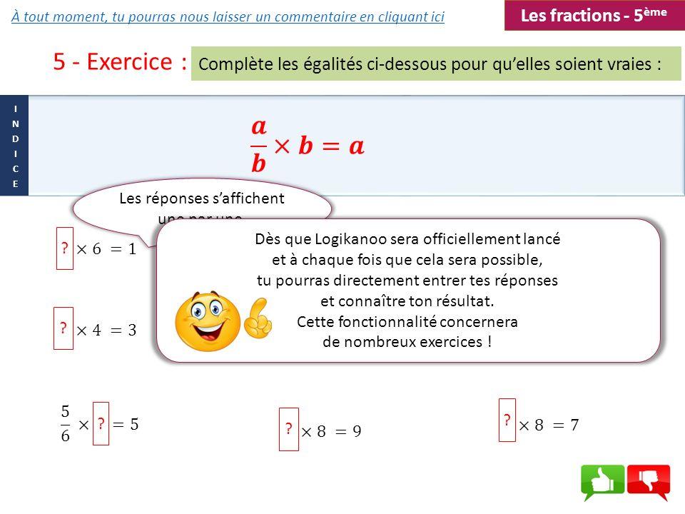 5 - Exercice : 𝒂 𝒃 ×𝒃=𝒂 Les fractions - 5ème
