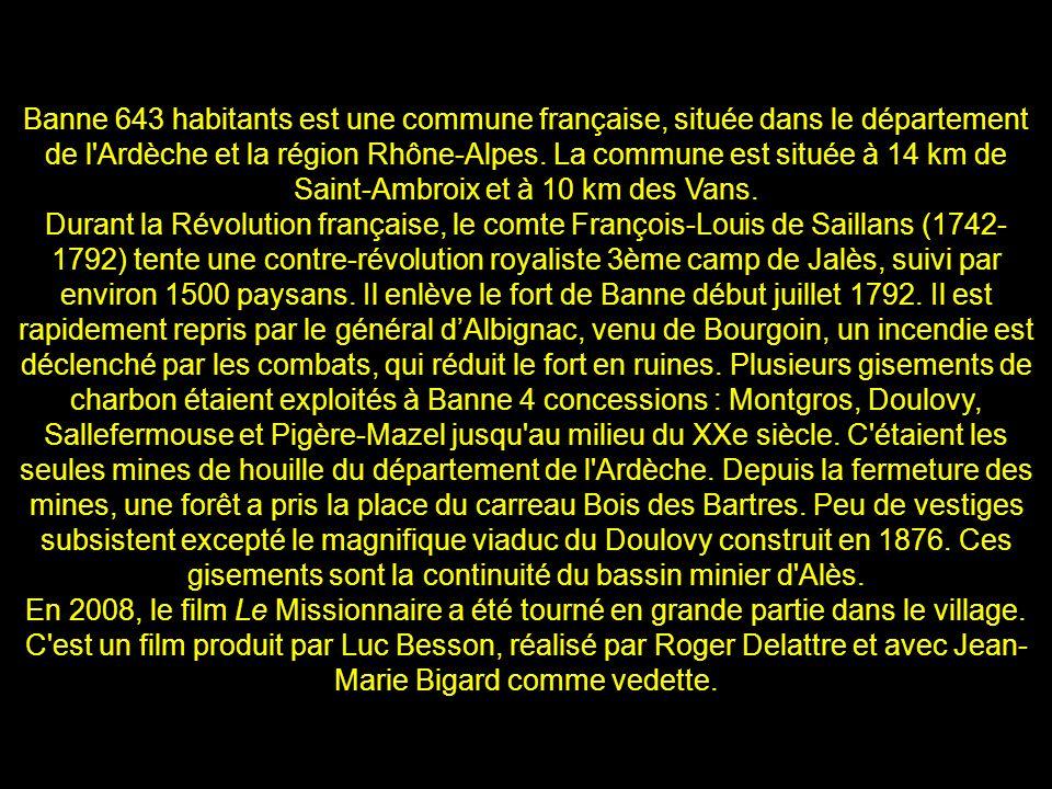 Banne 643 habitants est une commune française, située dans le département de l Ardèche et la région Rhône-Alpes. La commune est située à 14 km de Saint-Ambroix et à 10 km des Vans.