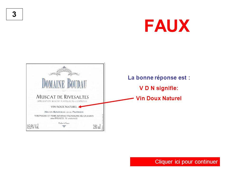 FAUX 3 La bonne réponse est : V D N signifie: Vin Doux Naturel