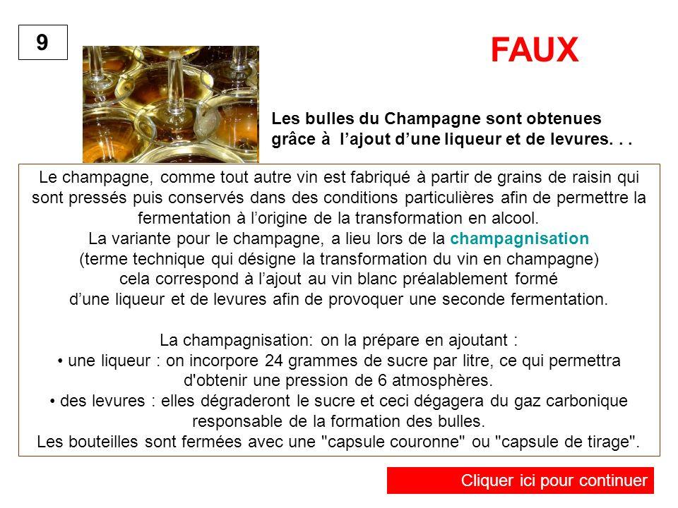 9 FAUX. Les bulles du Champagne sont obtenues grâce à l'ajout d'une liqueur et de levures. . .
