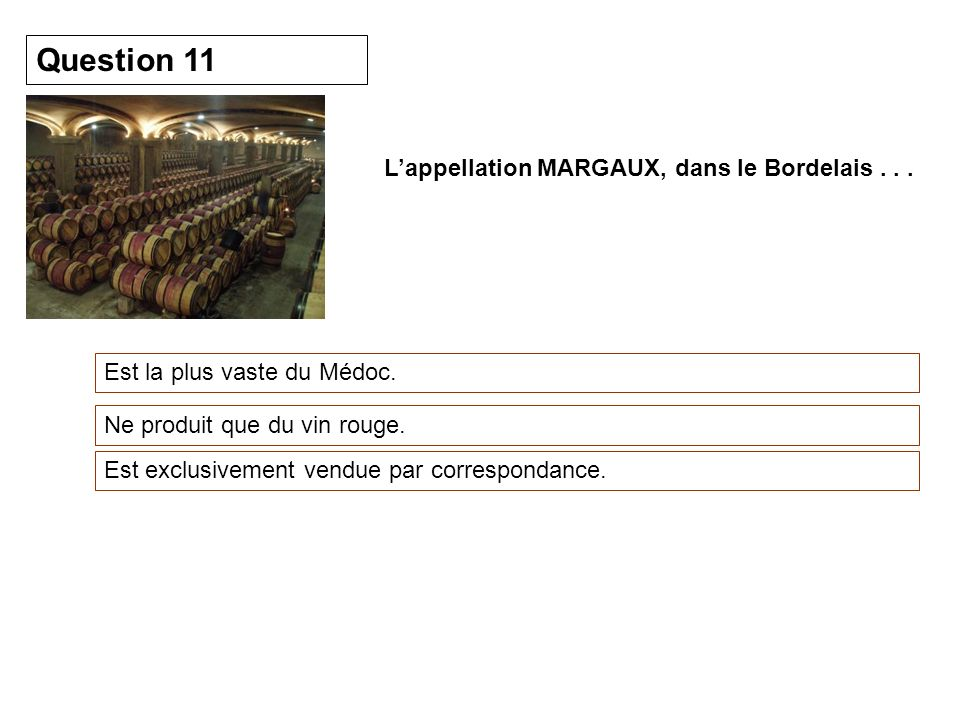 Question 11 L'appellation MARGAUX, dans le Bordelais . . .