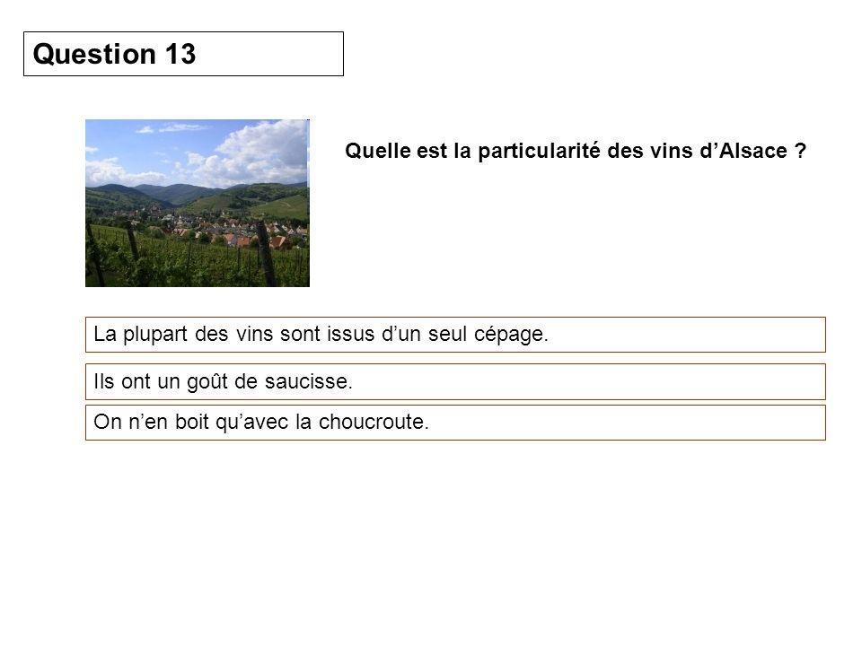 Question 13 Quelle est la particularité des vins d'Alsace