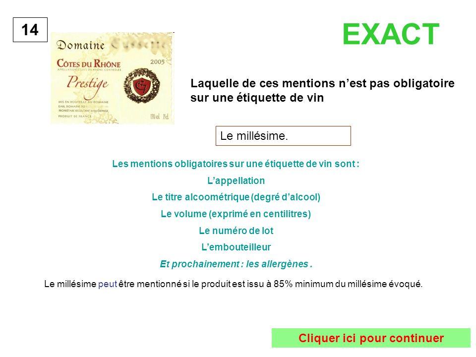 EXACT 14. Laquelle de ces mentions n'est pas obligatoire sur une étiquette de vin. Le millésime.