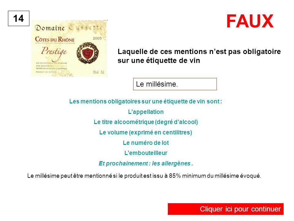FAUX 14. Laquelle de ces mentions n'est pas obligatoire sur une étiquette de vin. Le millésime.