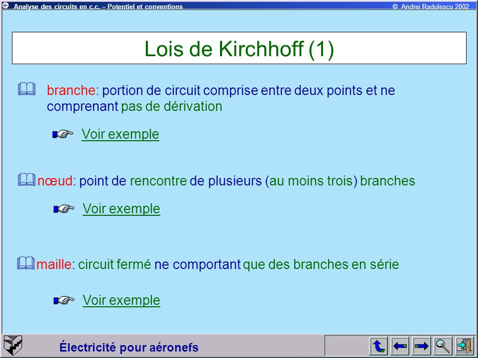 Lois de Kirchhoff (1) branche: portion de circuit comprise entre deux points et ne comprenant pas de dérivation.