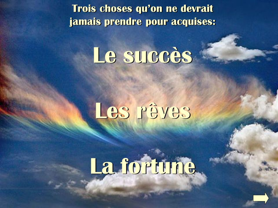 Le succès Les rêves La fortune Trois choses qu'on ne devrait