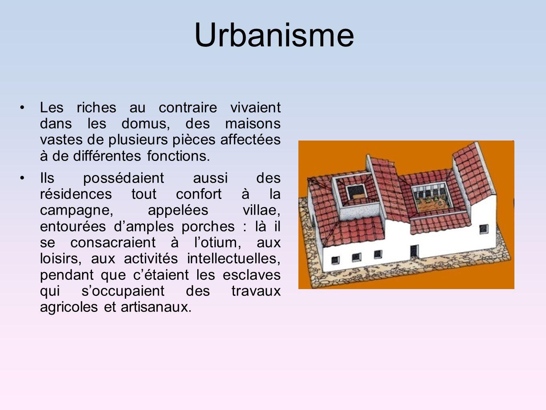 Urbanisme Les riches au contraire vivaient dans les domus, des maisons vastes de plusieurs pièces affectées à de différentes fonctions.
