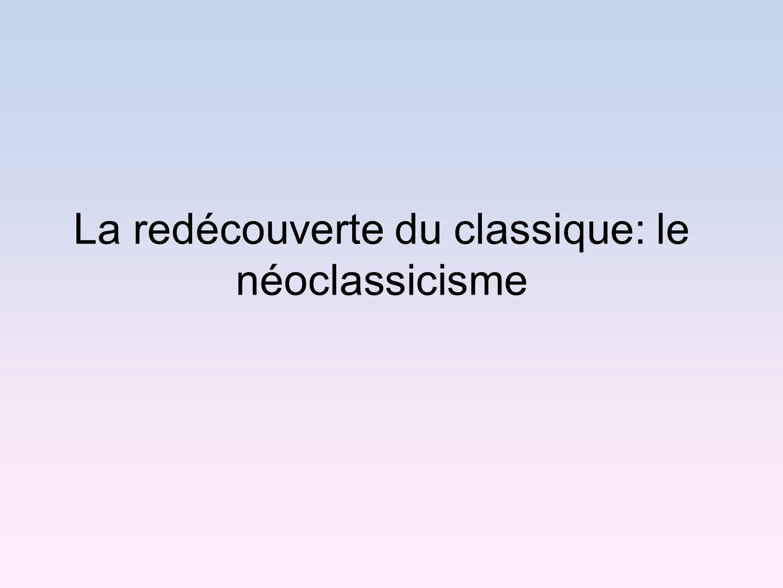 La redécouverte du classique: le néoclassicisme