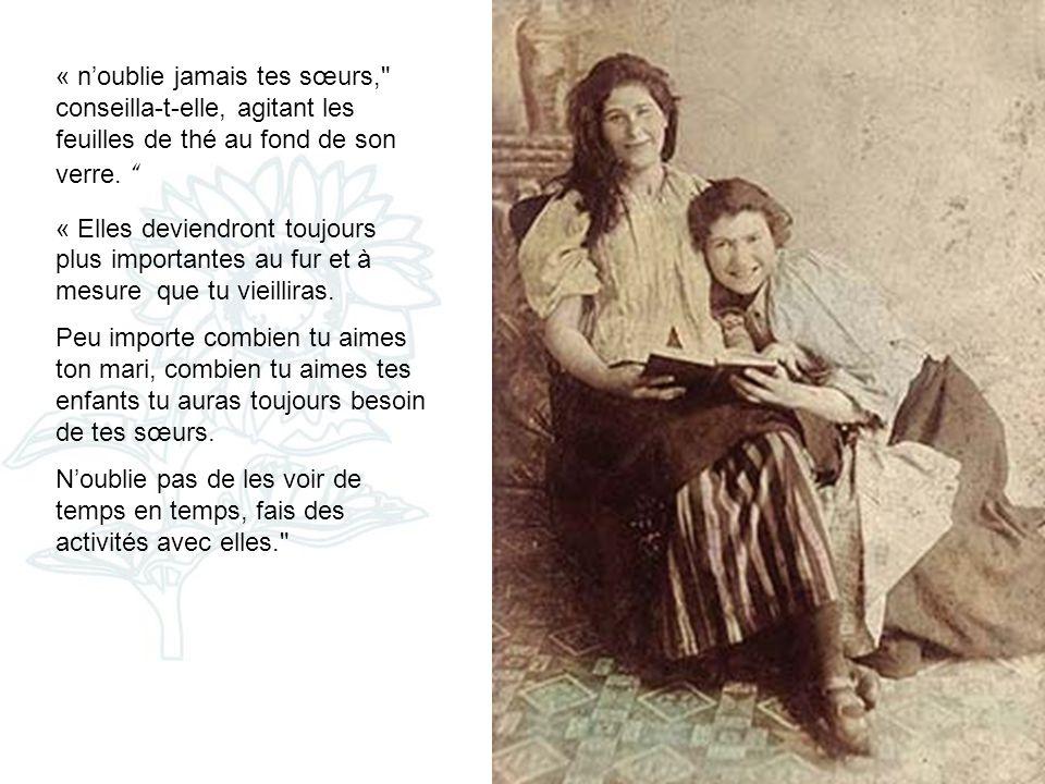 « n'oublie jamais tes sœurs, conseilla-t-elle, agitant les feuilles de thé au fond de son verre.