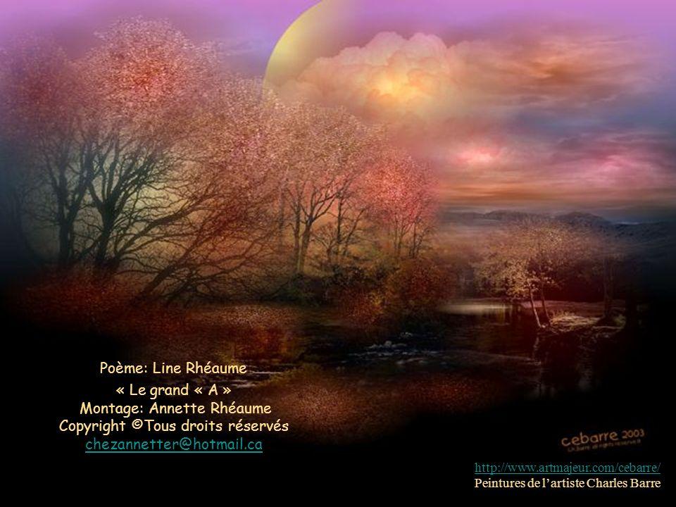 Poème: Line Rhéaume « Le grand « A » Montage: Annette Rhéaume Copyright ©Tous droits réservés chezannetter@hotmail.ca.