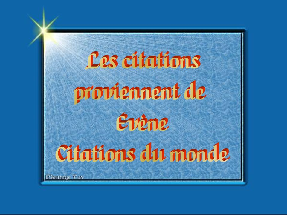 Les citations proviennent de Évène Citations du monde