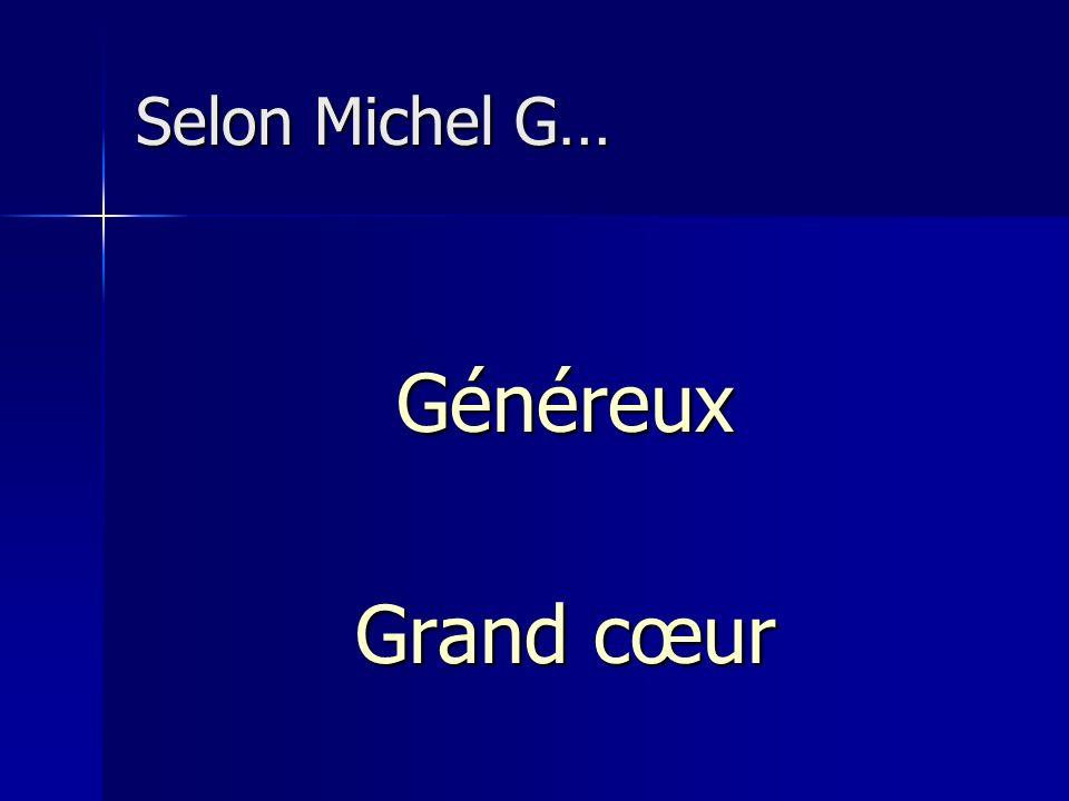 Selon Michel G… Généreux Grand cœur