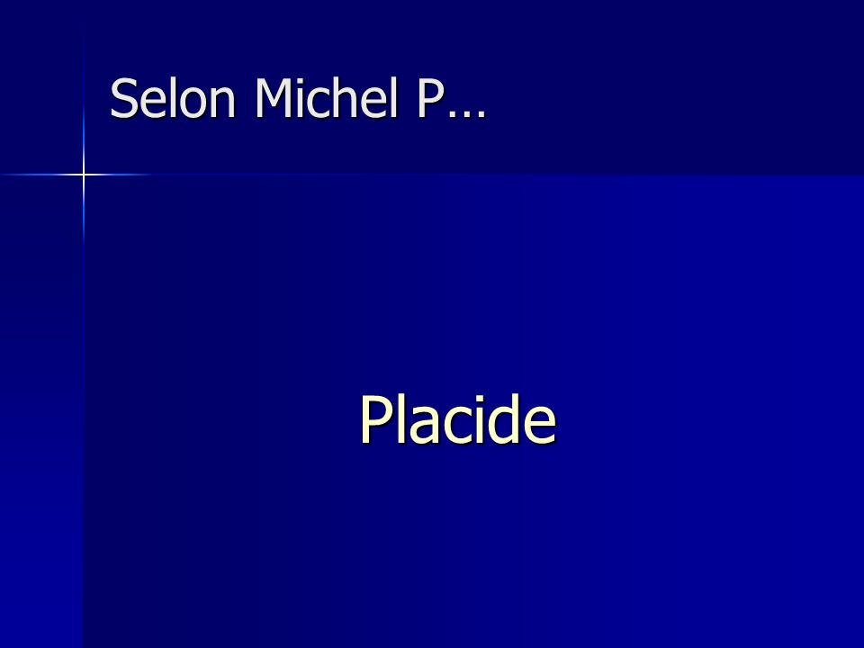 Selon Michel P… Placide