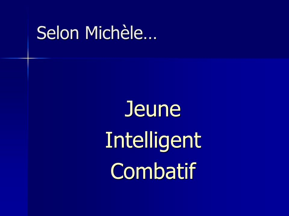 Selon Michèle… Jeune Intelligent Combatif