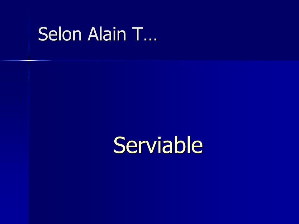 Selon Alain T… Serviable
