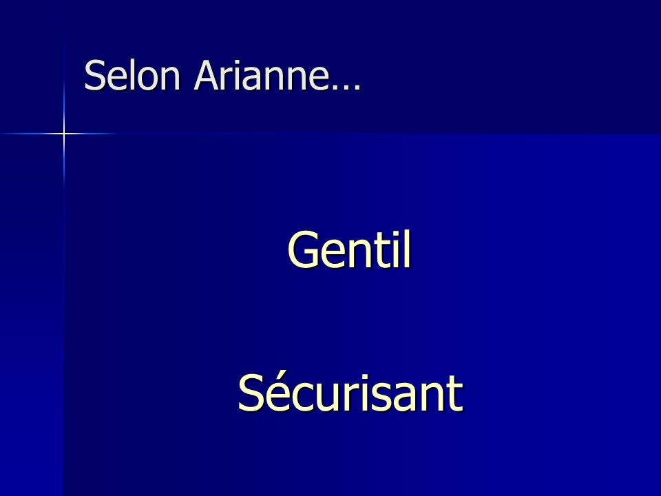 Selon Arianne… Gentil Sécurisant